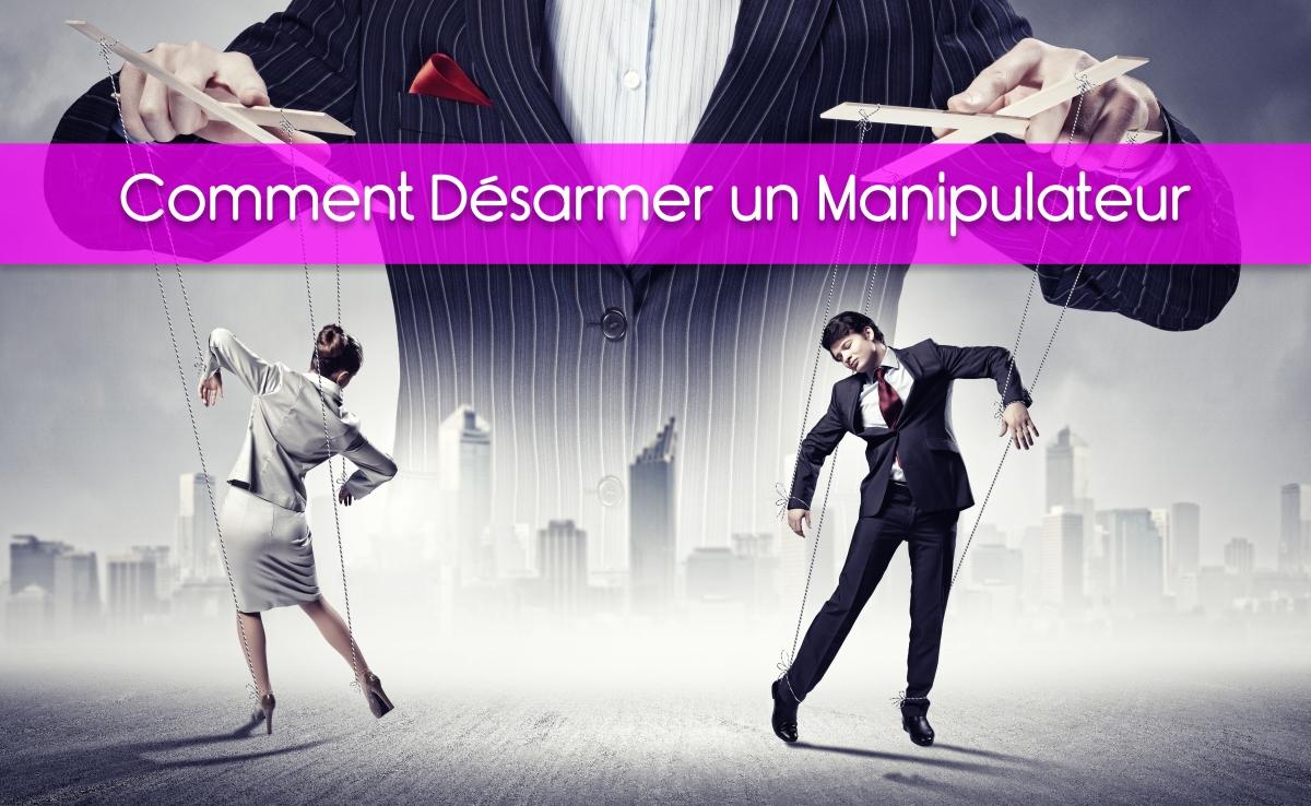 Comment désarmer un manipulateur ou un pervers narcissique