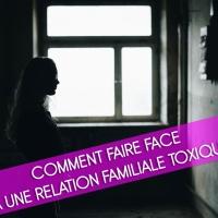 Comment Faire Face à Une Relation Familiale Toxique